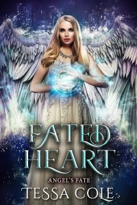 Fated Heart, a reverse harem paranormal romance and the sixth and final book in the Angel's Fate series by Tessa Cole