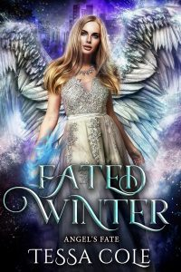 Fated Winter, a reverse harem paranormal romance and the second book in the Angel's Fate series by Tessa Cole